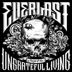 EVERLAST Songs of The Ungrateful Living