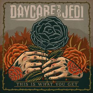 Daycare For Jedi - This Is What You Geht Album Cover