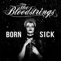 The Bloodstrings - Born Sick