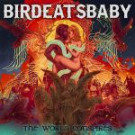 Birdeatsbaby - The World Conspires