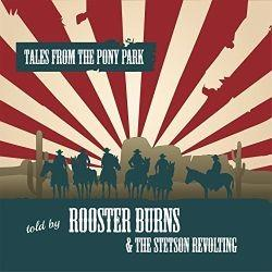 Rooster Burns And The Stetson Revolting - Tales From The Pony Park
