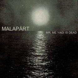Malapärt - Mr Me Yagi Is Dead