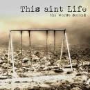 This Ain`t Life - The Worst Second