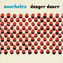 Noseholes - Danger Dance