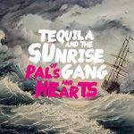 Tequila And The Sunrise Gang - Of Pals And Hearts