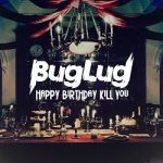 BugLug - Happy Birthday Kill You