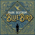Mark Deutrom - The Blue Bird