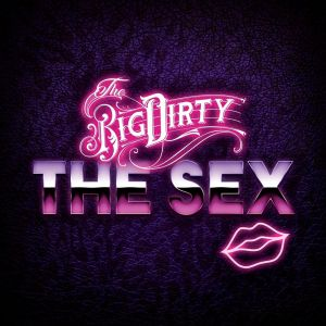 The Big Dirty - The Sex