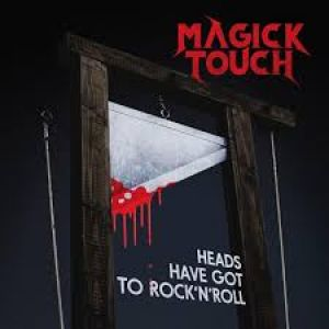 Magick Touch - Heads Have Got To Rock 'n' Roll""