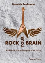 Rock Your Brain - Rockmusik und Philosophie in 13 Essays