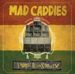 Mad Caddies - Punk Rocksteady (Cover-Album)