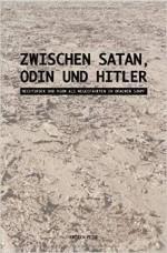 Steffen Peise - Zwischen Satan, Odin und Hitler. Rechtsrock und NSBM als Weggefährten im braunen Sumpf