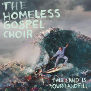 The Homeless Gospel Choir - This Land Is Your Landfill