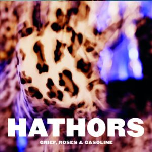 Hathors - Grief, Roses & Gasoline