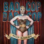 Bad Cop / Bad Cop - Not Sorry